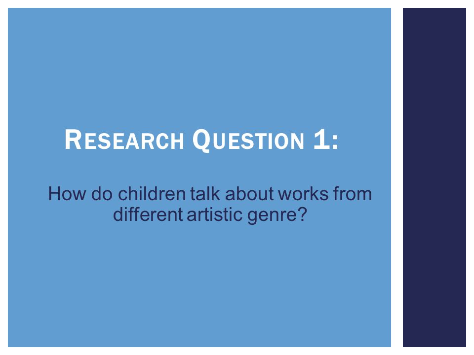 How do children talk about works from different artistic genre R ESEARCH Q UESTION 1: