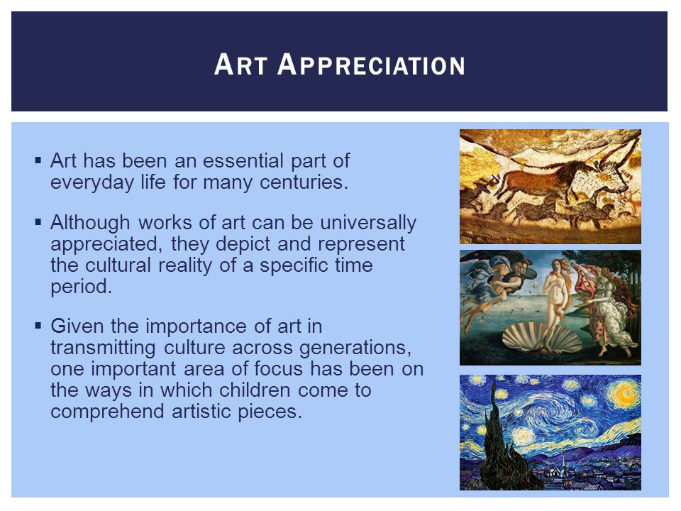  Art has been an essential part of everyday life for many centuries.