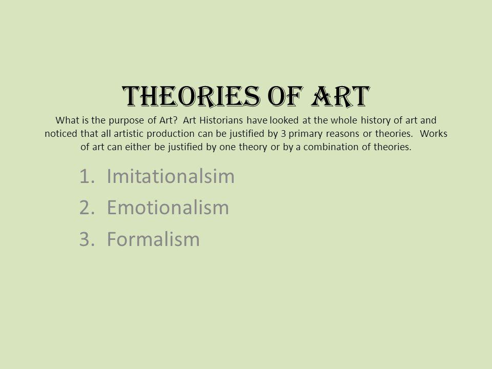1.Imitationalism The purpose of Art is to imitate/recreate nature.
