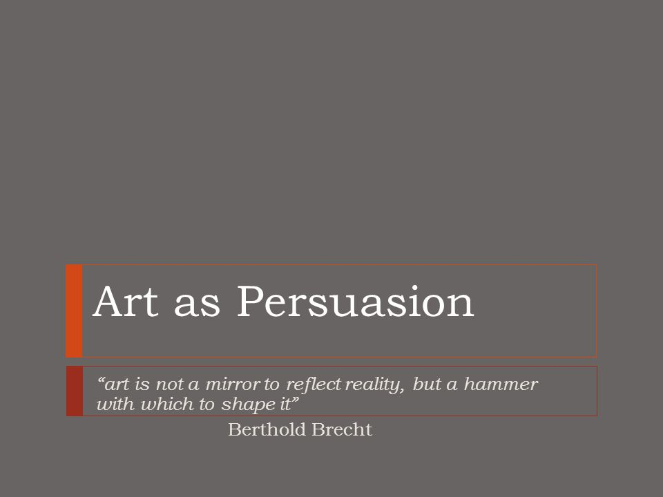 Art is an overlooked form of persuasion  Persuasion's traditional focus has been on oral and/or textual messages  emphasis is on persuasion within the world of words  the role of images in general, and art in particular, has been neglected