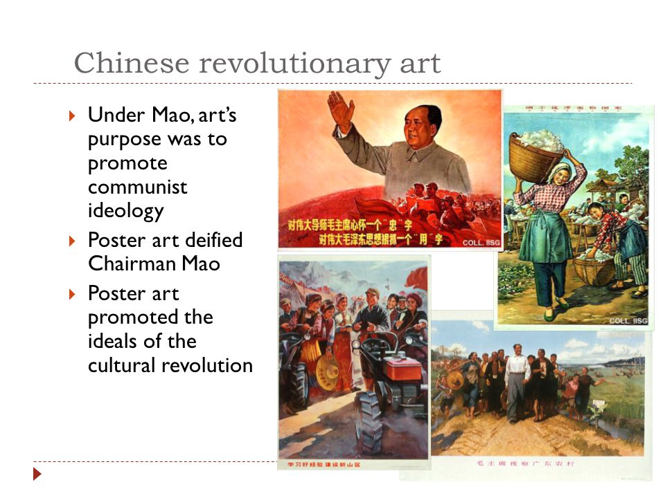Chinese revolutionary art  Under Mao, art's purpose was to promote communist ideology  Poster art deified Chairman Mao  Poster art promoted the ide