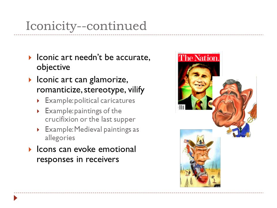 iconicity in political cartoons  Pinocchio's long nose is an iconic representation lf lying  Depicting a politician with a long nose makes the visual claim that the politician is a liar.