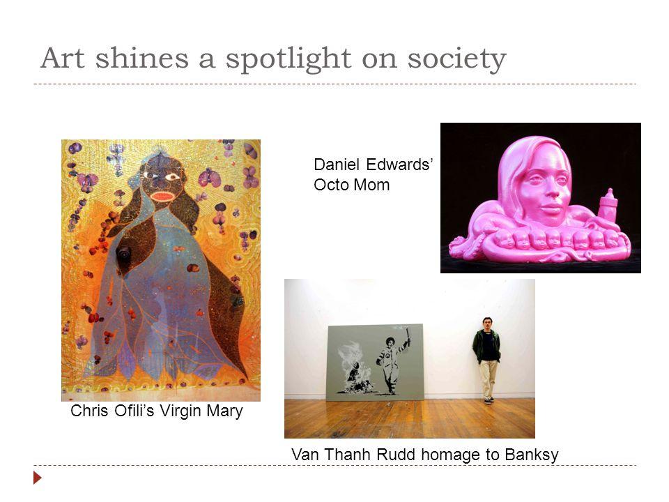 Art shines a spotlight on society Van Thanh Rudd homage to Banksy Chris Ofili's Virgin Mary Daniel Edwards' Octo Mom