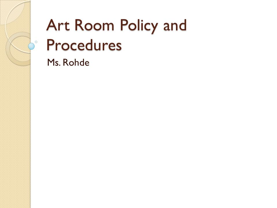 Art Room Policy and Procedures Ms. Rohde