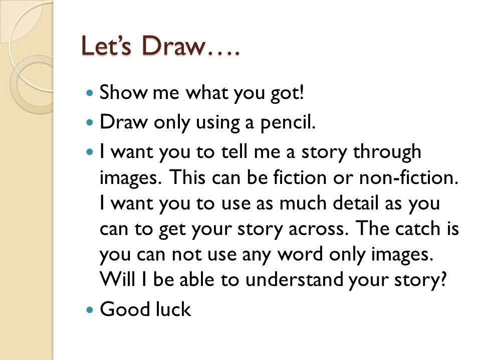 Let's Draw…. Show me what you got. Draw only using a pencil.