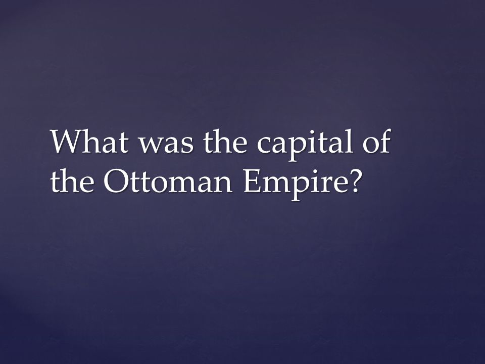 What was the capital of the Ottoman Empire?