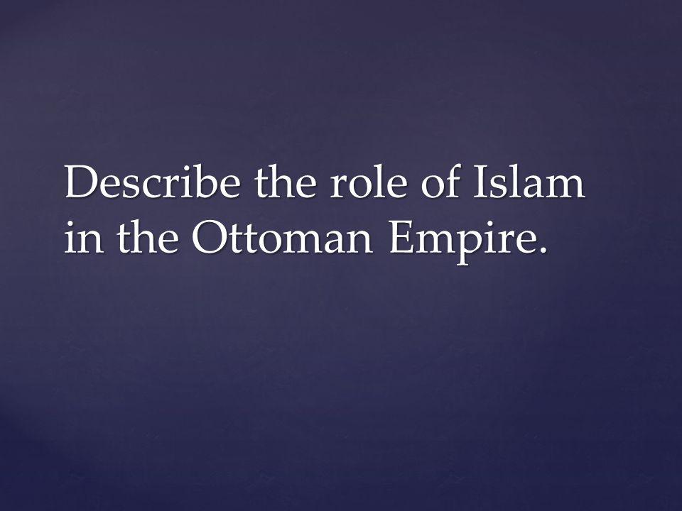 Describe the role of Islam in the Ottoman Empire.