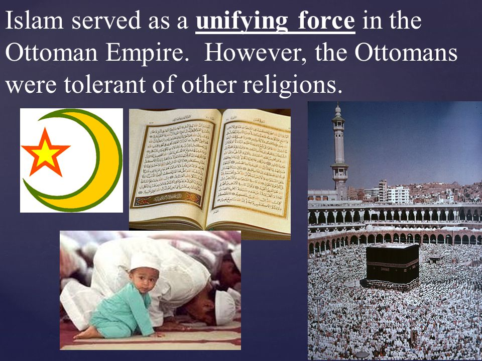Islam served as a unifying force in the Ottoman Empire.