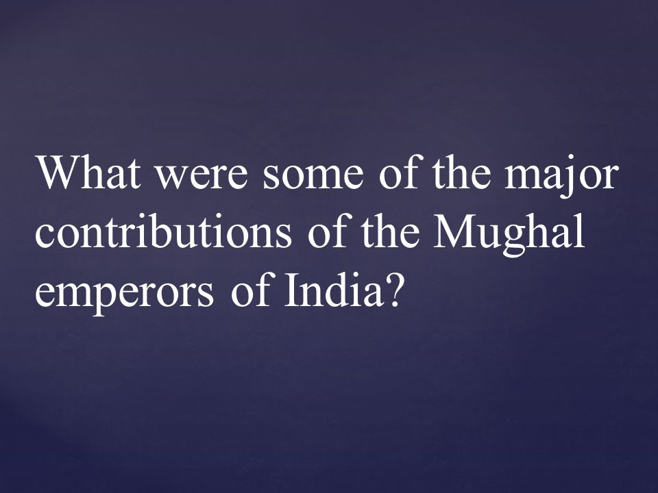 What were some of the major contributions of the Mughal emperors of India?