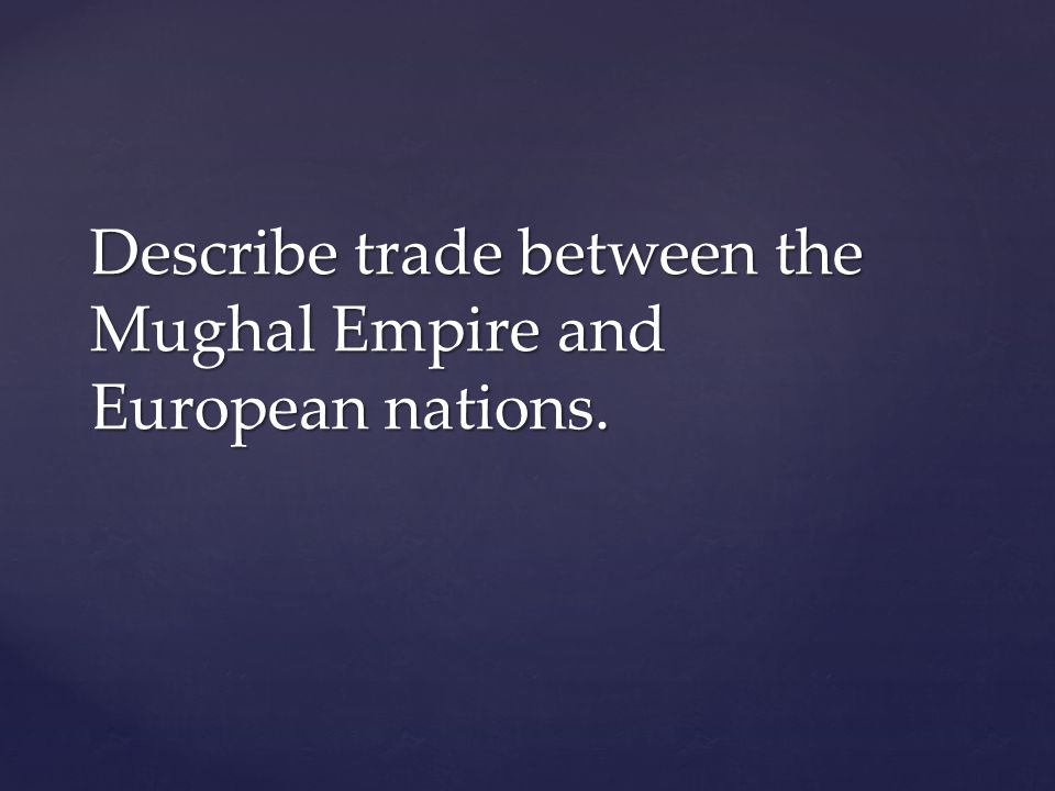 Describe trade between the Mughal Empire and European nations.
