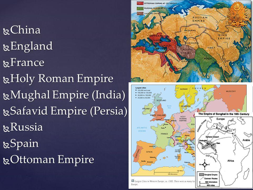  China  England  France  Holy Roman Empire  Mughal Empire (India)  Safavid Empire (Persia)  Russia  Spain  Ottoman Empire