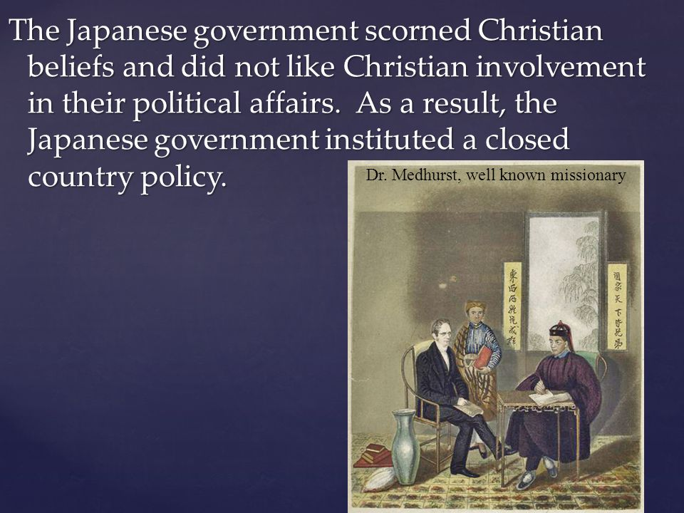 The Japanese government scorned Christian beliefs and did not like Christian involvement in their political affairs.