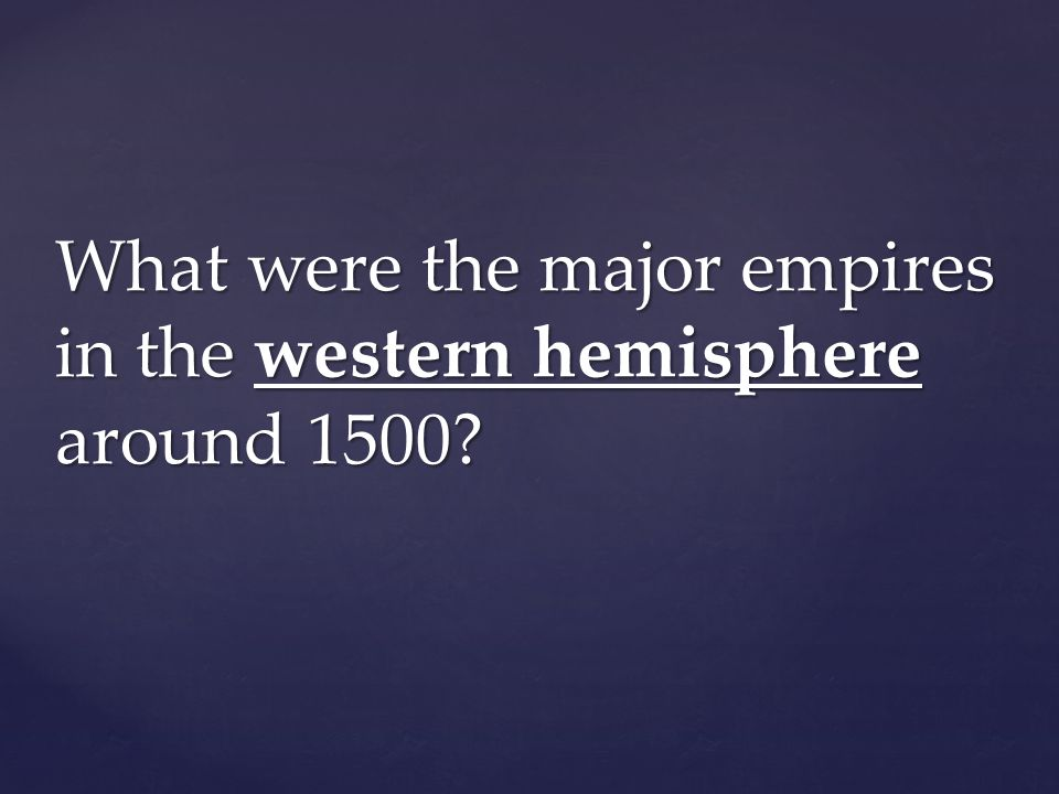 What were the major empires in the western hemisphere around 1500?