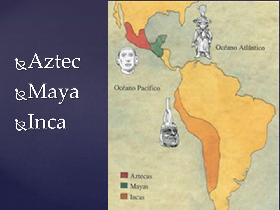  Aztec  Maya  Inca