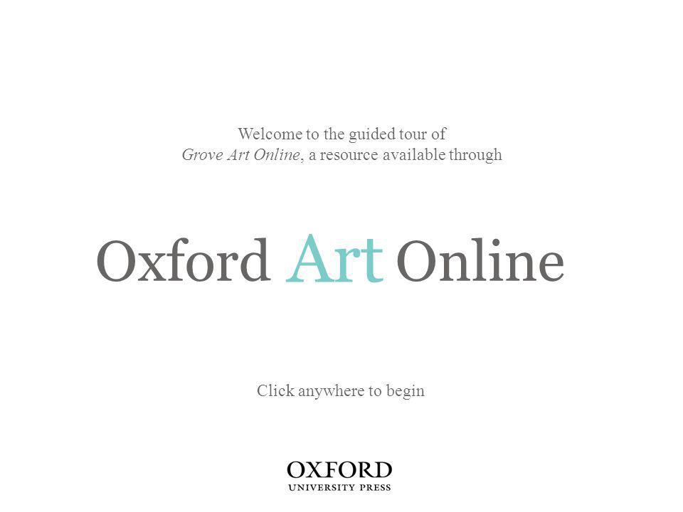 Art Welcome to the guided tour of Grove Art Online, a resource available through Click anywhere to begin Oxford Online