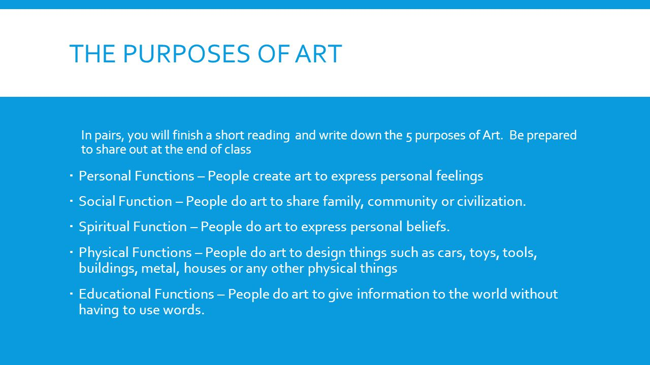 THE PURPOSES OF ART In pairs, you will finish a short reading and write down the 5 purposes of Art. Be prepared to share out at the end of class  Per