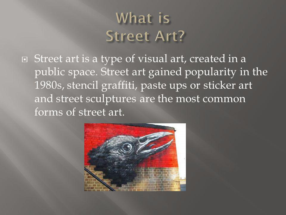 Street art is a type of visual art, created in a public space.
