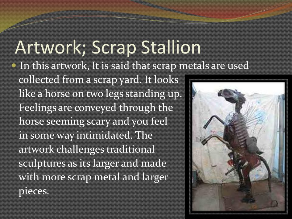 Artwork; Scrap Stallion In this artwork, It is said that scrap metals are used collected from a scrap yard.
