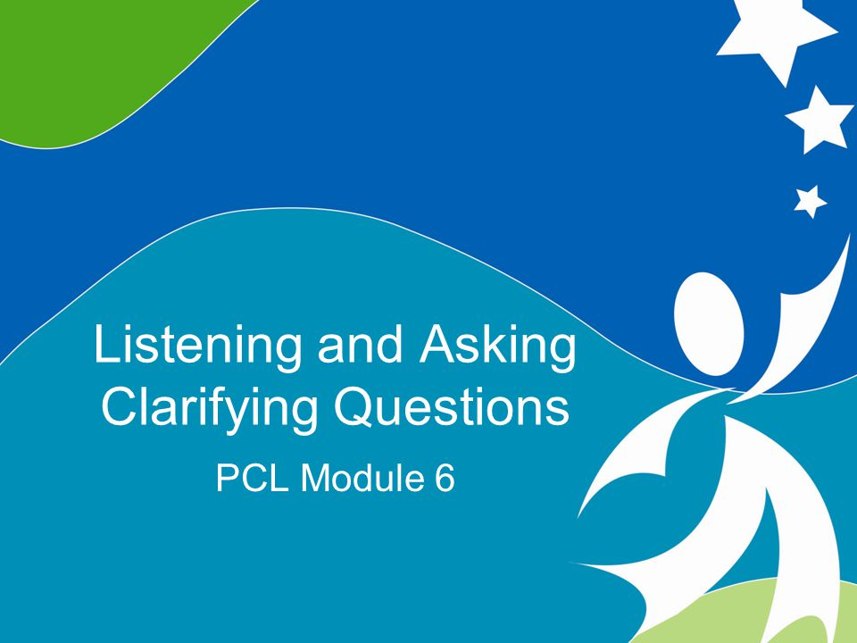 2 Listening and Asking Clarifying Questions ©2008, University of Vermont and PACER Center Objectives  Define the importance of listening and asking clarifying questions in collaborative teaming settings  Demonstrate the ability to use the skills of listening and asking clarifying questions in role play situations