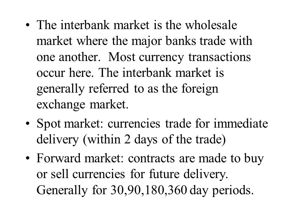 The interbank market is the wholesale market where the major banks trade with one another.
