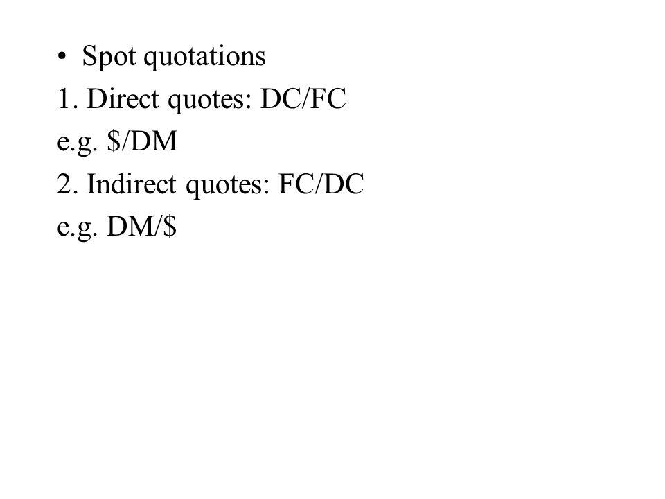 Spot quotations 1. Direct quotes: DC/FC e.g. $/DM 2. Indirect quotes: FC/DC e.g. DM/$