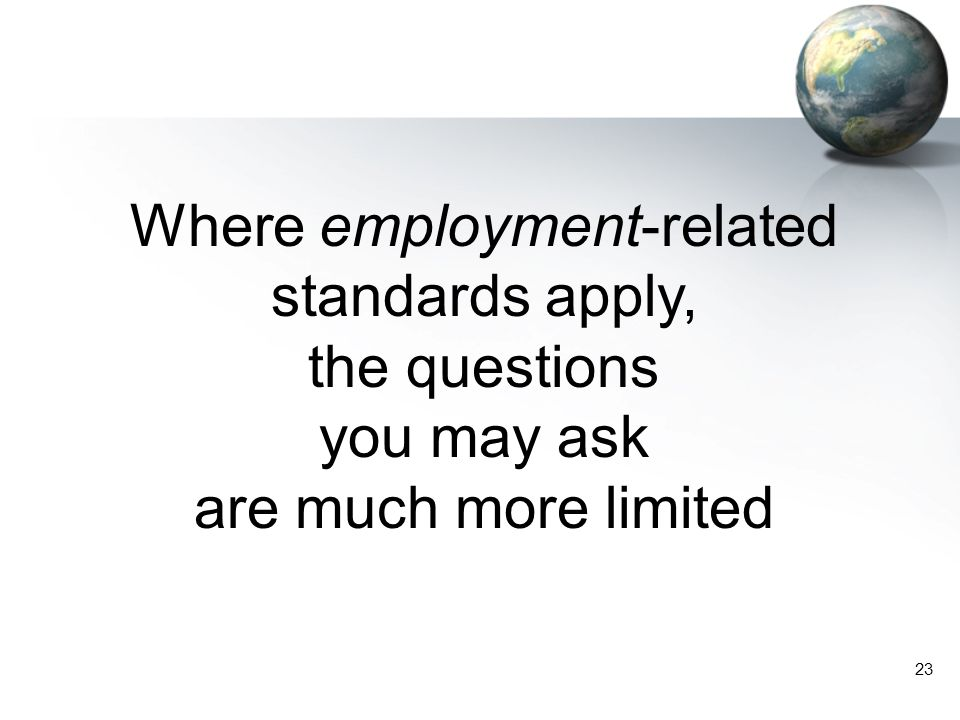 23 Where employment-related standards apply, the questions you may ask are much more limited