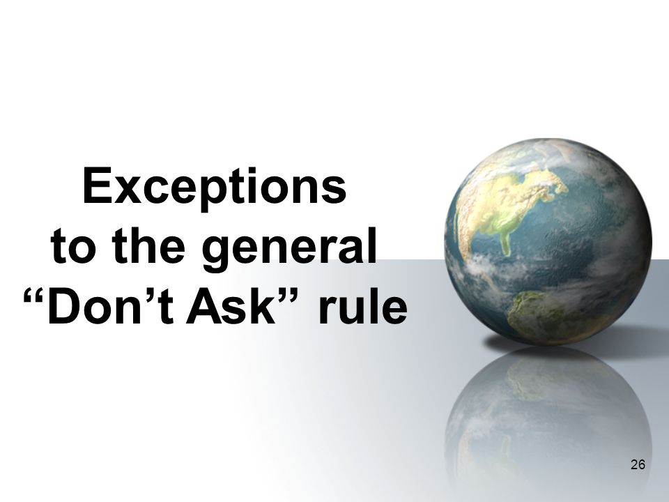 26 Exceptions to the general Don't Ask rule