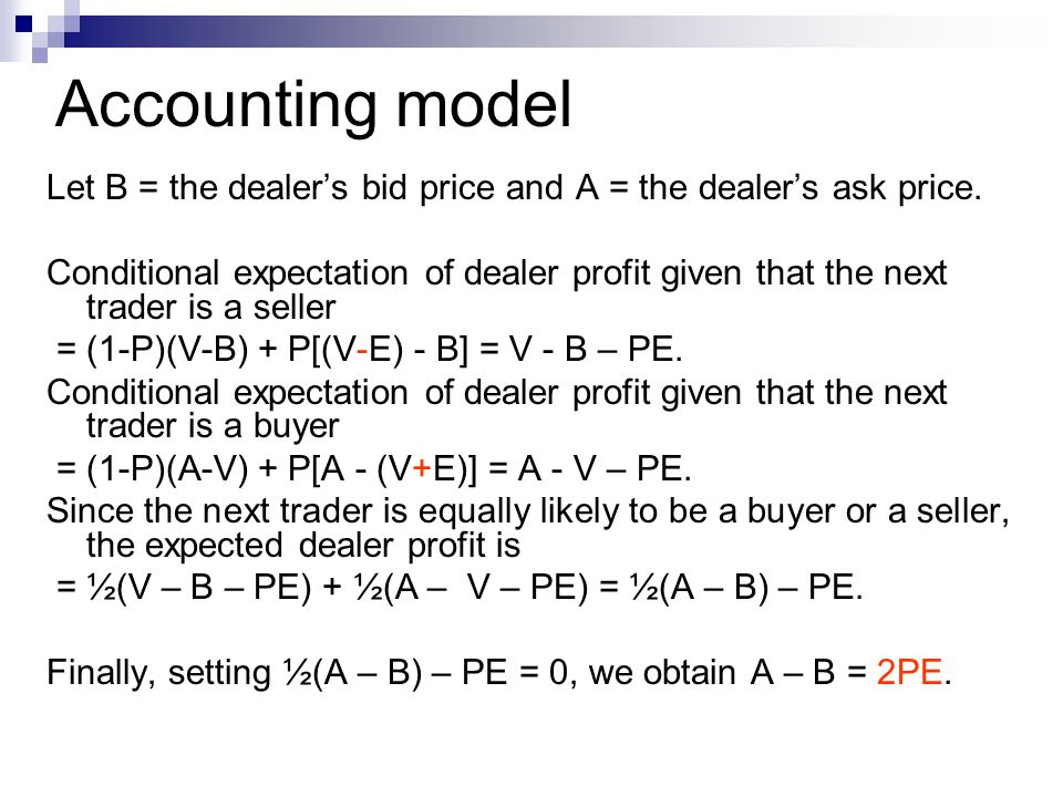 Accounting model Let B = the dealer's bid price and A = the dealer's ask price. Conditional expectation of dealer profit given that the next trader is