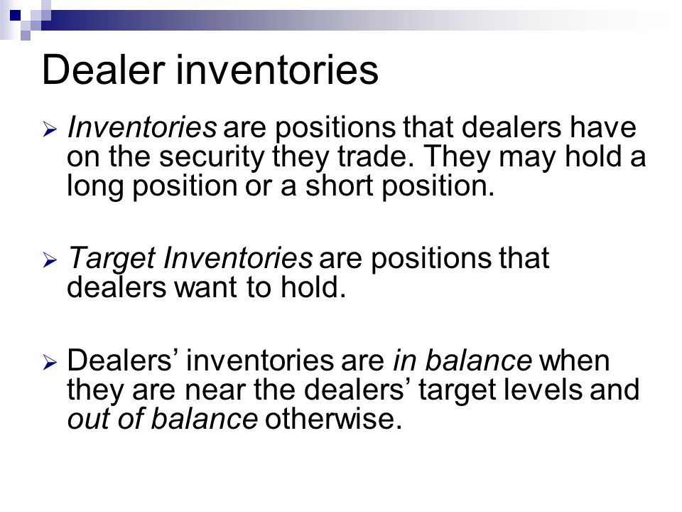 Dealer inventories  Inventories are positions that dealers have on the security they trade. They may hold a long position or a short position.  Targ