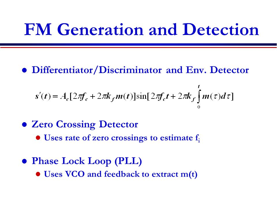 FM Generation and Detection Differentiator/Discriminator and Env. Detector Zero Crossing Detector Uses rate of zero crossings to estimate f i Phase Lo
