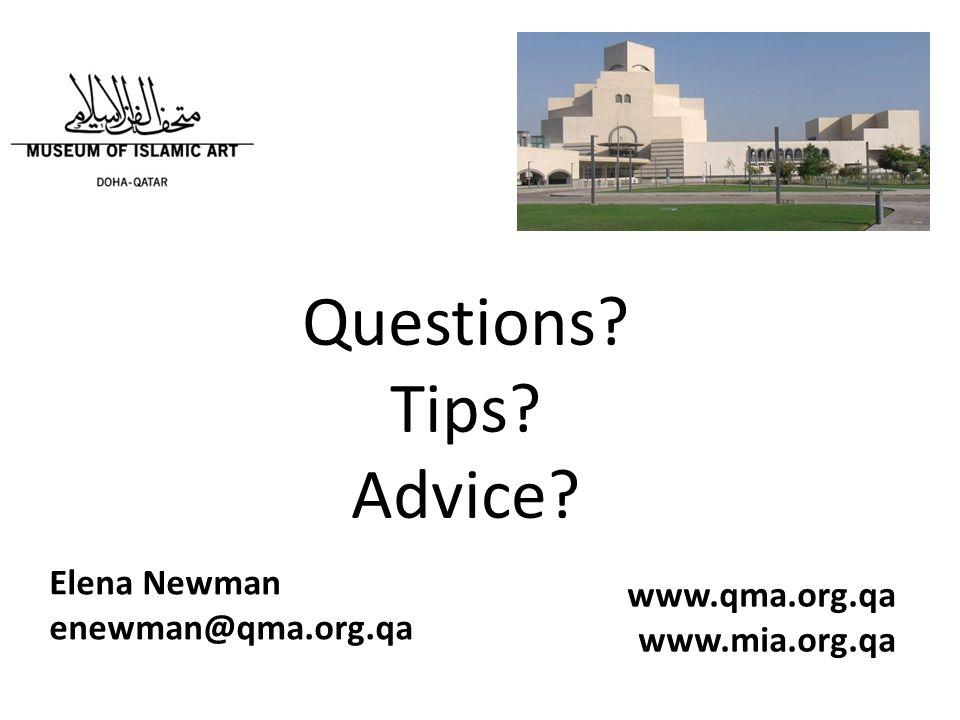 Questions Tips Advice Elena Newman enewman@qma.org.qa www.qma.org.qa www.mia.org.qa