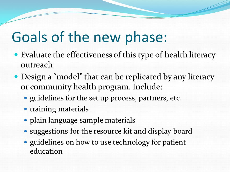 Goals of the new phase: Evaluate the effectiveness of this type of health literacy outreach Design a model that can be replicated by any literacy or community health program.