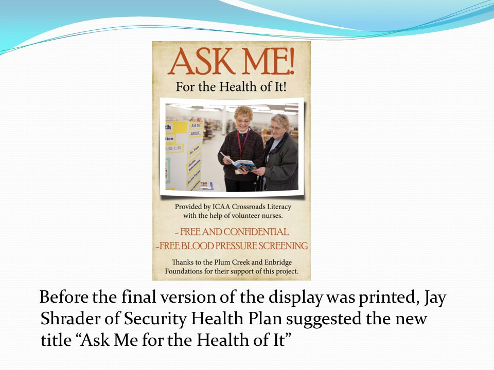 Before the final version of the display was printed, Jay Shrader of Security Health Plan suggested the new title Ask Me for the Health of It