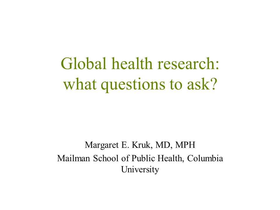 Global health research: what questions to ask.Margaret E.