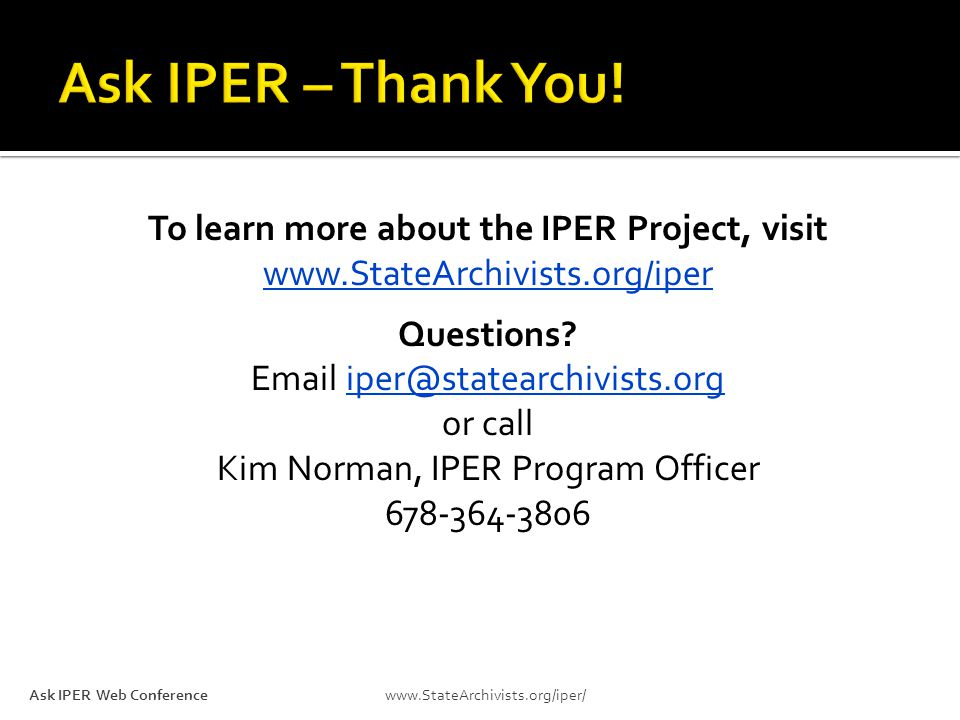 To learn more about the IPER Project, visit www.StateArchivists.org/iper Questions? Email iper@statearchivists.org or calliper@statearchivists.org Kim