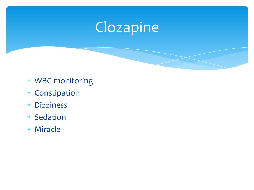  WBC monitoring  Constipation  Dizziness  Sedation  Miracle Clozapine