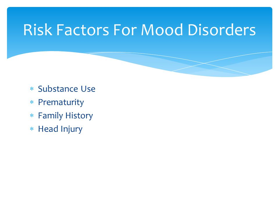  Substance Use  Prematurity  Family History  Head Injury Risk Factors For Mood Disorders