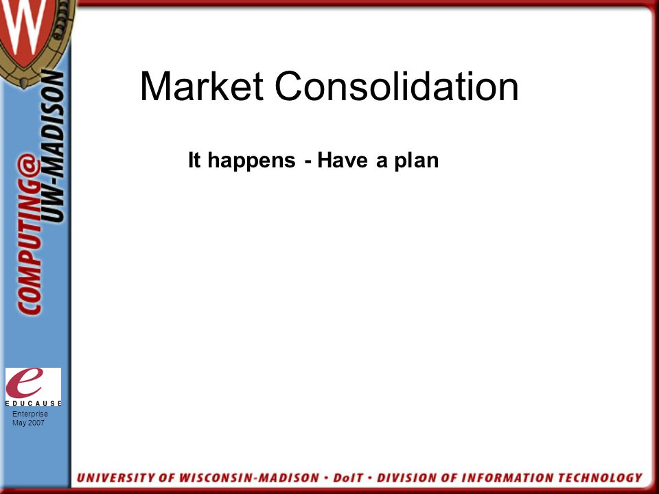 Enterprise May 2007 Market Consolidation It happens - Have a plan