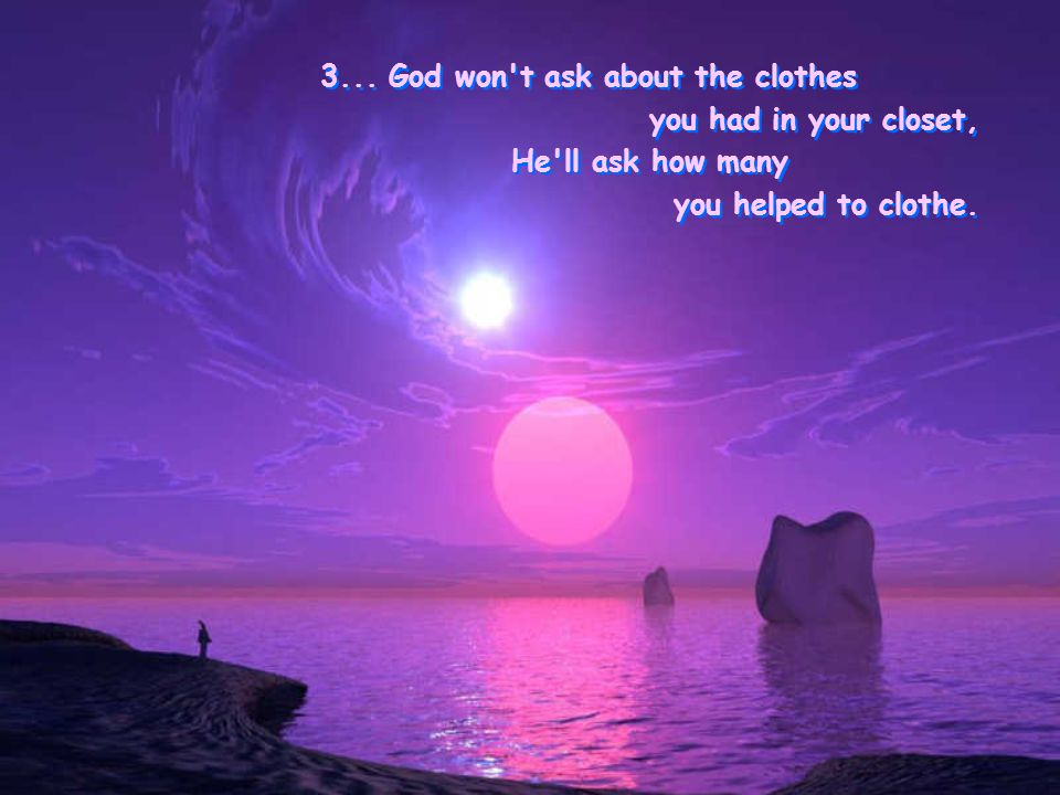 2... God won't ask the square footage of your house, He'll ask how many people you welcomed into your home. 2... God won't ask the square footage of y
