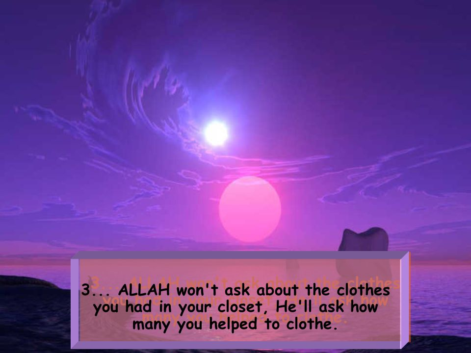 2... ALLAH won't ask the square footage of your house, He'll ask how many people you welcomed into your home.