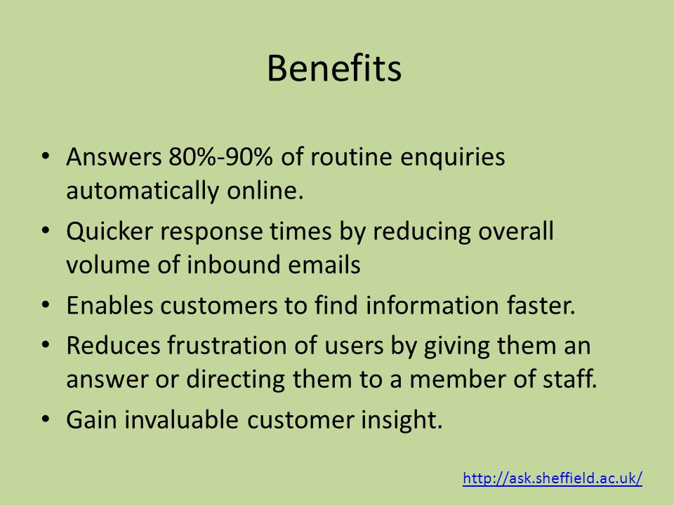 Benefits Answers 80%-90% of routine enquiries automatically online.