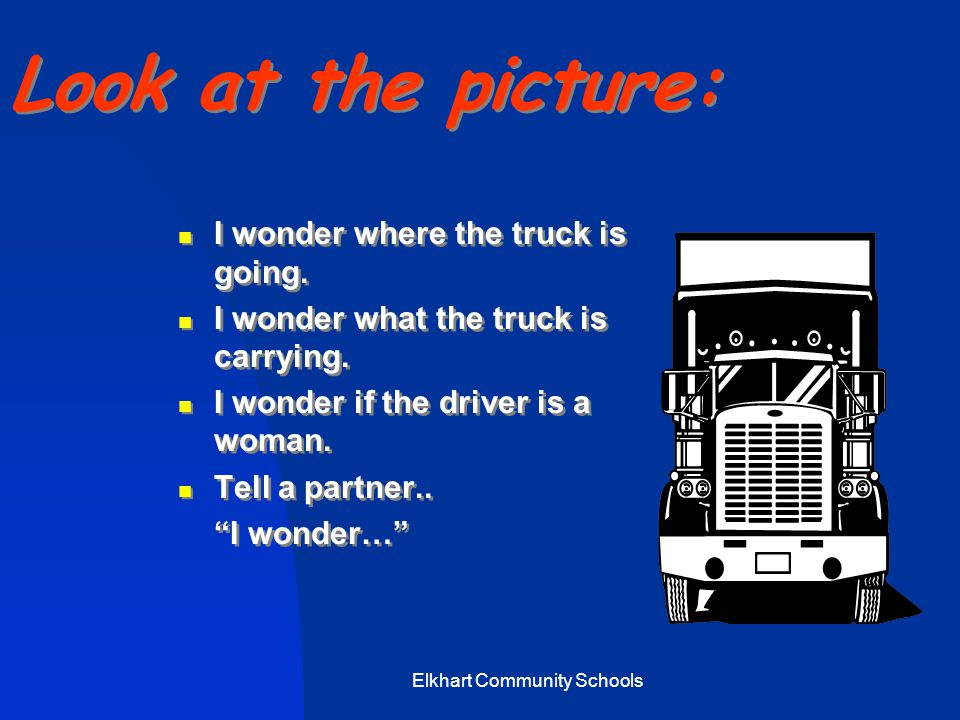 Elkhart Community Schools Look at the picture: I wonder where the truck is going.