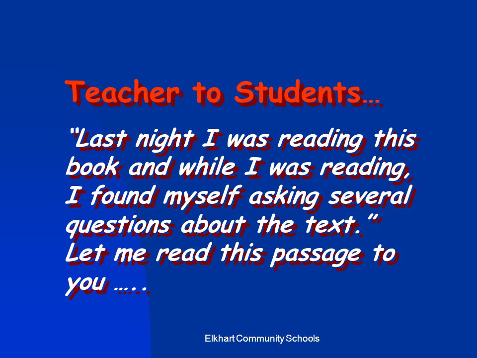 Elkhart Community Schools Teacher to Students… Last night I was reading this book and while I was reading, I found myself asking several questions about the text. Let me read this passage to you …..