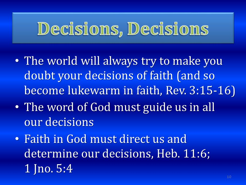 The world will always try to make you doubt your decisions of faith (and so become lukewarm in faith, Rev.