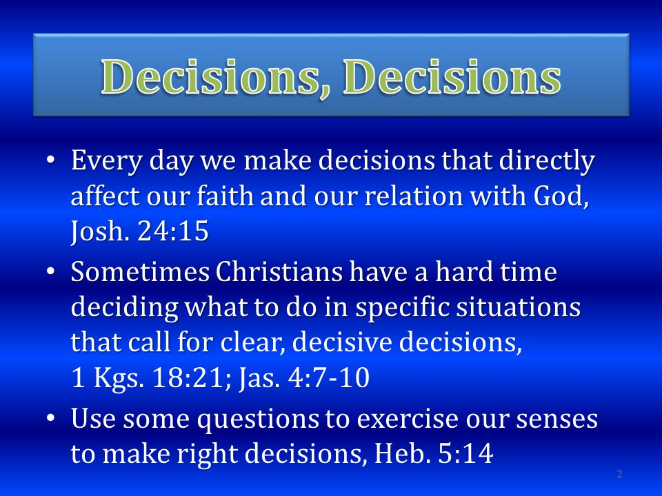 1)Can you ask God to bless your decision.– Prov.