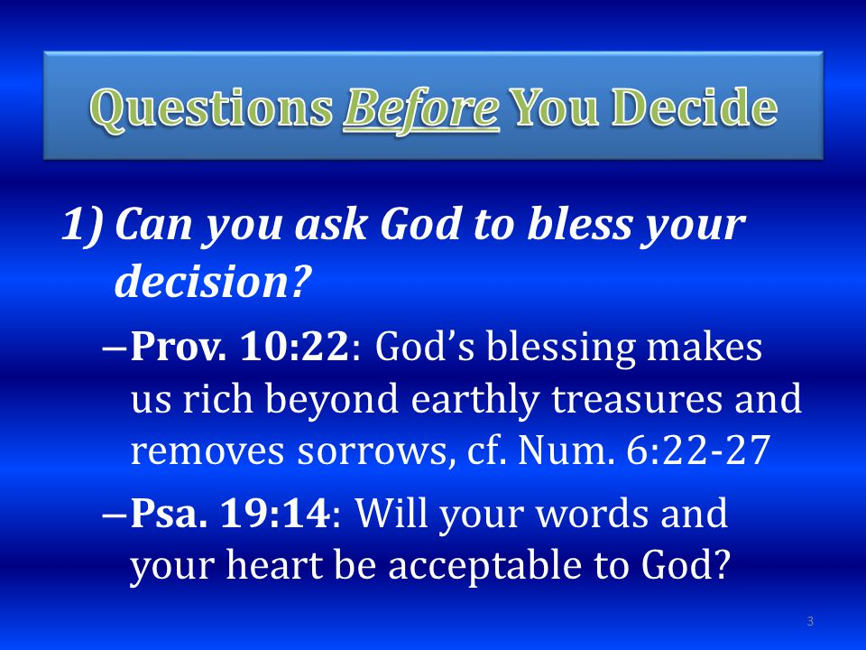 1)Can you ask God to bless your decision. – Prov.
