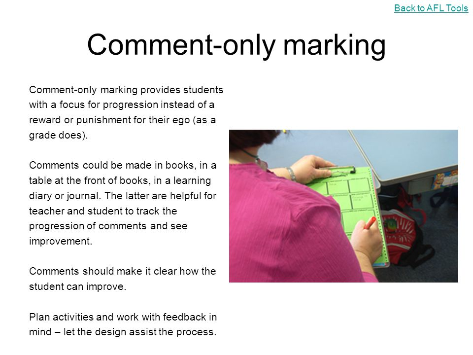 Talk Partners As a plenary or a starter referring to the last lesson, pupils share with a partner: 3 new things they have learnt What they found easy What they found difficult Something they would like to learn in the future Back to AFL Tools