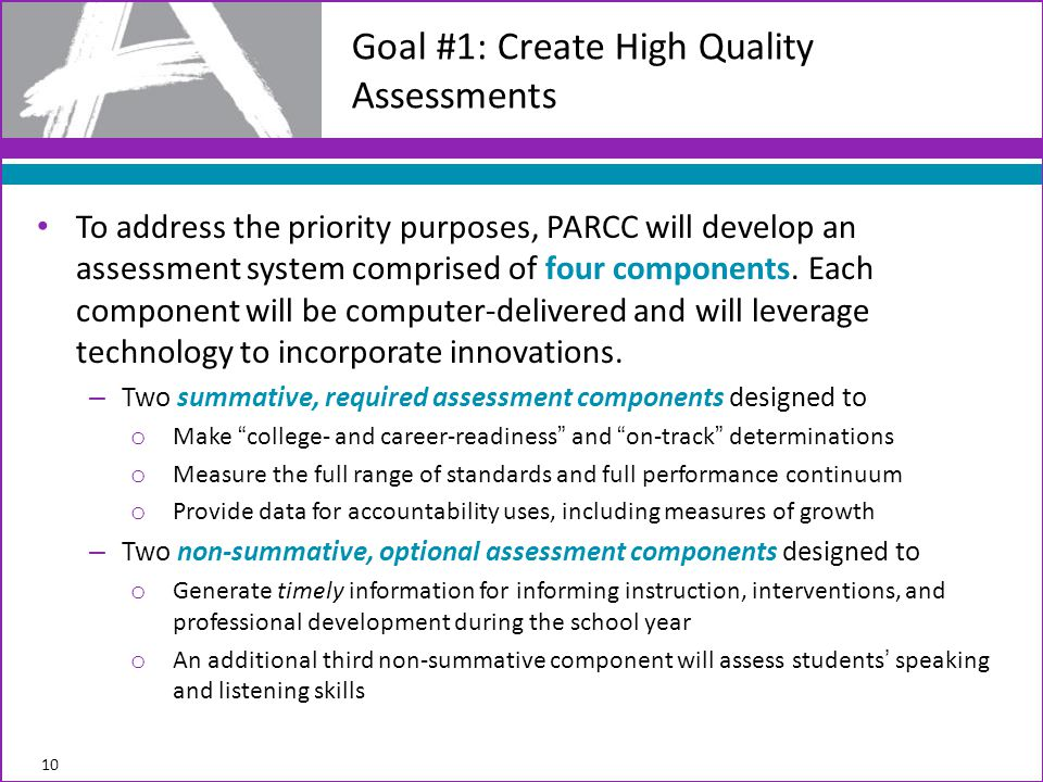 To address the priority purposes, PARCC will develop an assessment system comprised of four components.