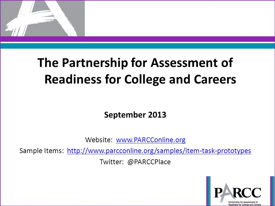 The Partnership for Assessment of Readiness for College and Careers September 2013 Website:   Sample Items:
