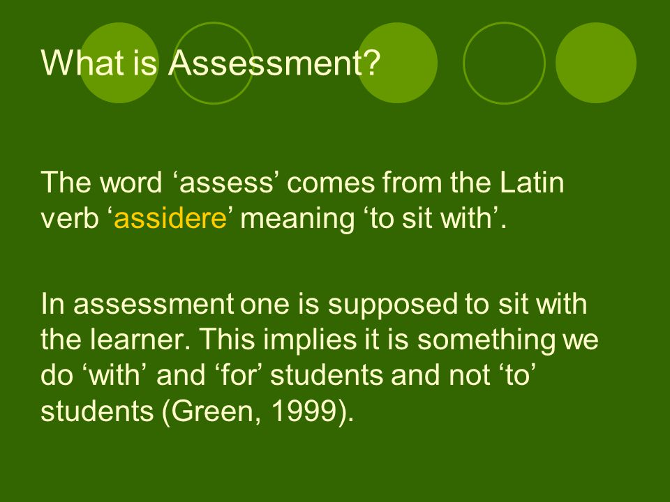 Assessment in education is the process of gathering, interpreting, recording, and using information about pupils' responses to an educational task.